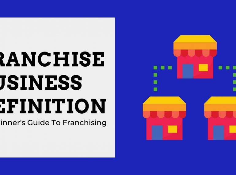 Franchise Business Definition: A Beginner's Guide To Franchising